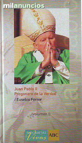 Juan Pablo II: pregonero de la verdad, - foto 1